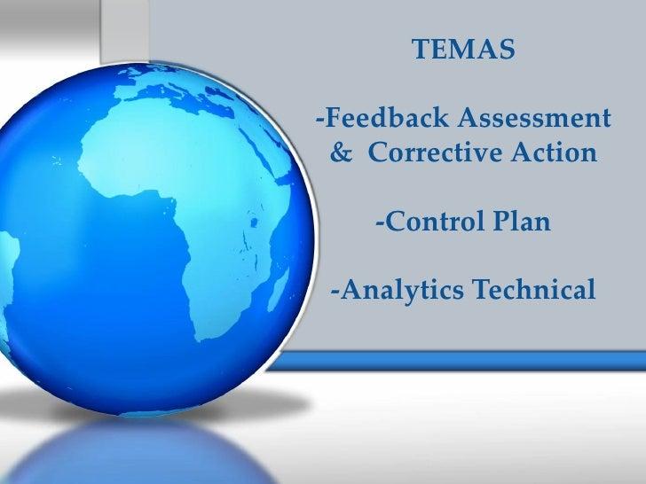 TEMAS-Feedback Assessment & Corrective Action    -Control Plan -Analytics Technical