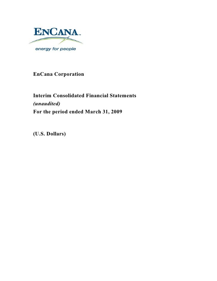 EnCana Corporation   Interim Consolidated Financial Statements (unaudited) For the period ended March 31, 2009   (U.S. Dol...