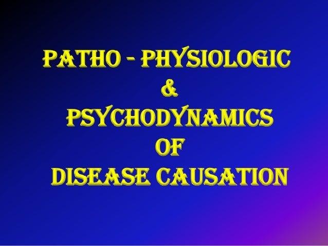 Patho - physiologic & Psychodynamics of disease causation
