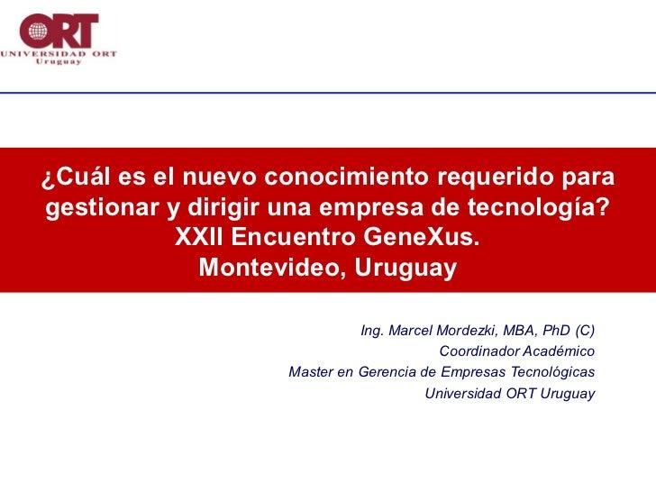 ¿Cuál es el nuevo conocimiento requerido paragestionar y dirigir una empresa de tecnología?           XXII Encuentro GeneX...