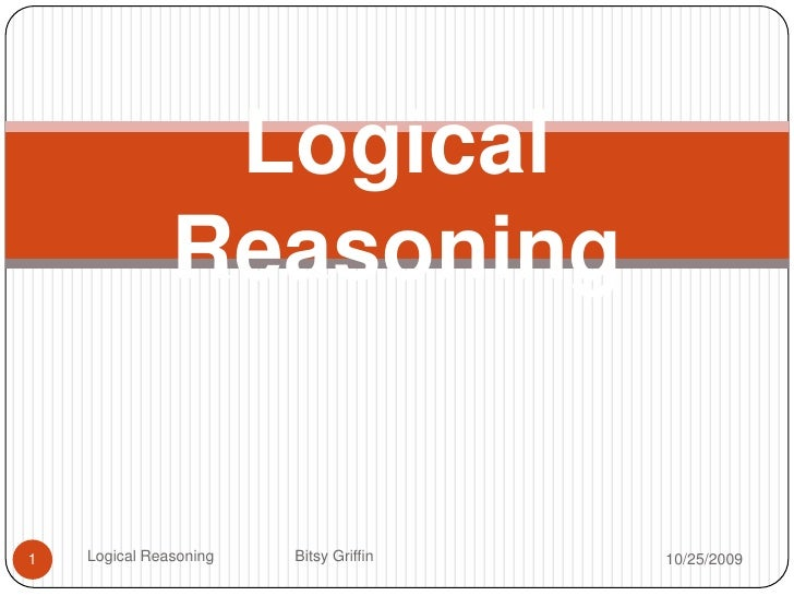 Logical Reasoning <br />10/14/2009<br />1<br />Logical Reasoning                   Bitsy Griffin<br />