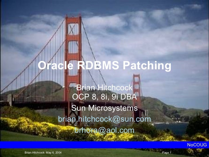 Oracle RDBMS Patching Brian Hitchcock OCP 8, 8i, 9i DBA Sun Microsystems [email_address] [email_address] NoCOUG Brian Hitc...