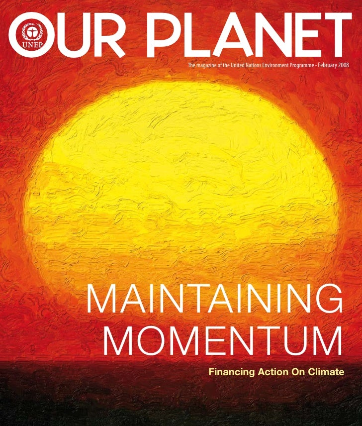 OUR PLANET       The magazine of the United Nations Environment Programme - February 2008       MAINTAINING   MOMENTUM    ...