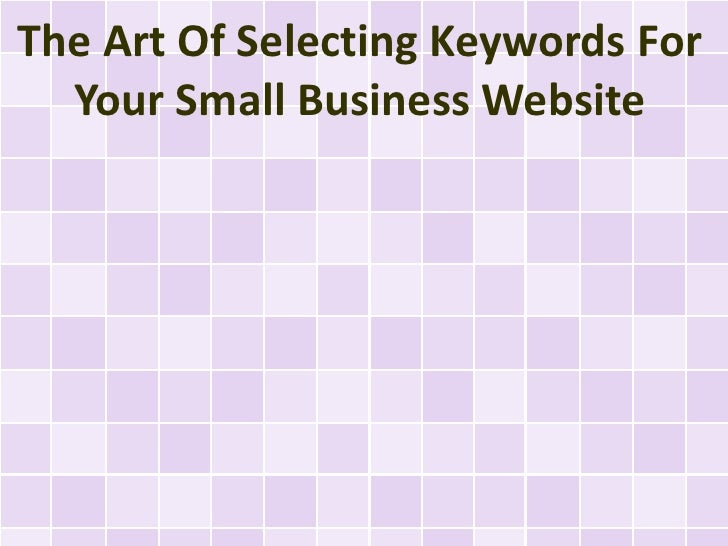 The Art Of Selecting Keywords For Your Small Business Website