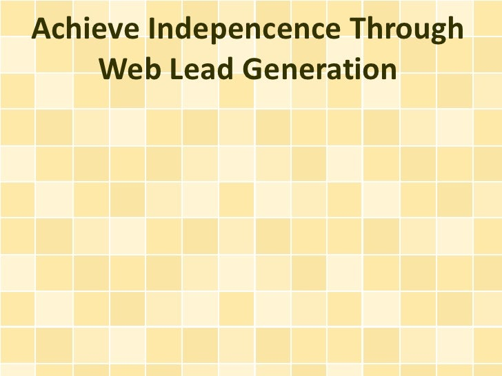 Achieve Indepencence Through Web Lead Generation