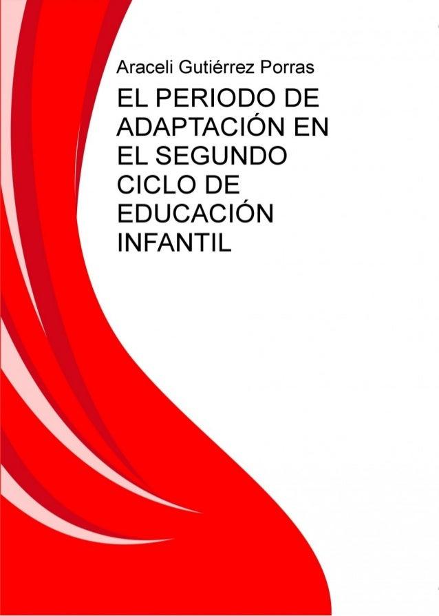 El periodo de adaptación en el segundo ciclo de Educación InfantilAraceli Gutiérrez- 1 -El Periodo de Adaptaciónen el Segu...