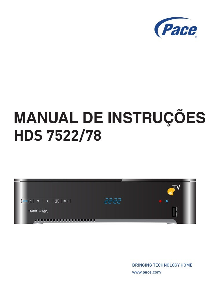 MANUAL DE INSTRUÇÕESHDS 7522/78            BRINGING TECHNOLOGY HOME            www.pace.com