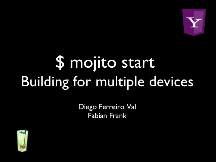 $ mojito startBuilding for multiple devices         Diego Ferreiro Val            Fabian Frank