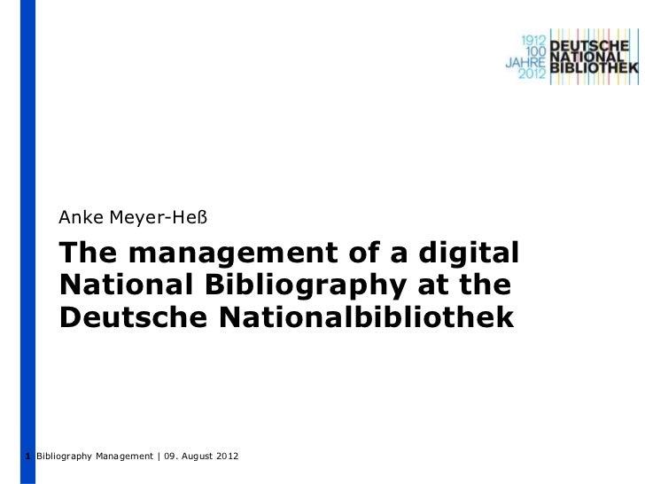 Anke Meyer-Heß      The management of a digital      National Bibliography at the      Deutsche Nationalbibliothek1 Biblio...
