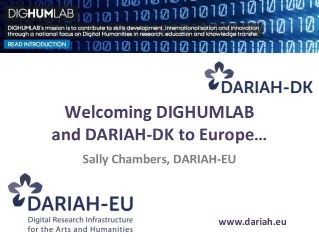 Welcoming DIGHUMLABand DARIAH-DK to Europe…   Sally Chambers, DARIAH-EU                         www.dariah.eu