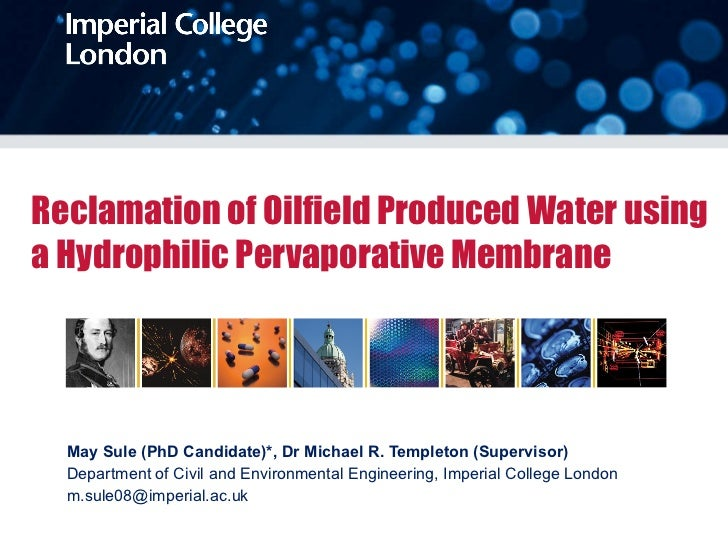 Reclamation of Oilfield Produced Water using a Hydrophilic Pervaporative Membrane May Sule (PhD Candidate)*, Dr Michael R....