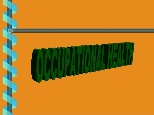 """The joint international labor organization committee on Occupational health, 1950 defined occupational health as """"The high..."""