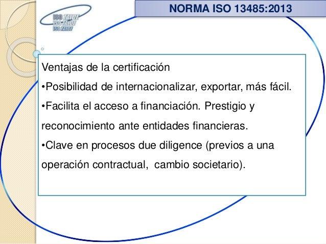 Ventajas de la certificación •Posibilidad de internacionalizar, exportar, más fácil. •Facilita el acceso a financiación. P...