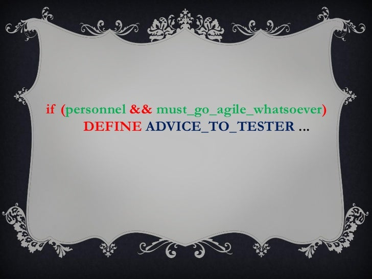 if (personnel && must_go_agile_whatsoever)       DEFINE ADVICE_TO_TESTER ...