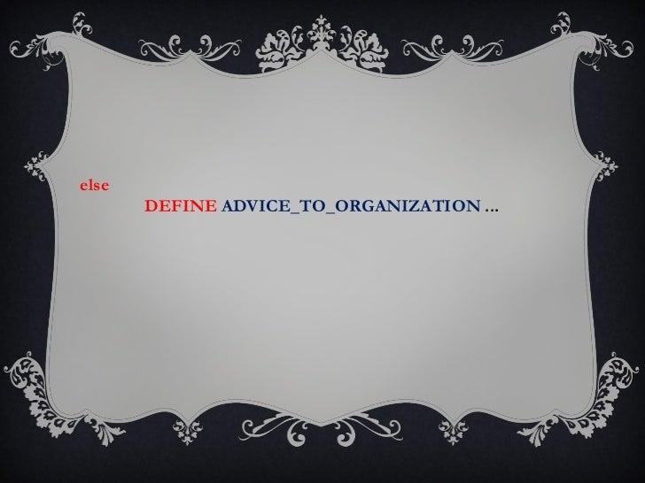else       DEFINE ADVICE_TO_ORGANIZATION ...
