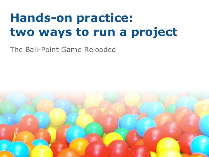 Hands-on practice:two ways to run a projectThe Ball-Point Game Reloaded