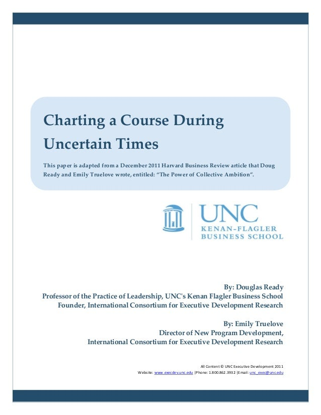 Charting a Course DuringUncertain TimesThis paper is adapted from a December 2011 Harvard Business Review article that Dou...