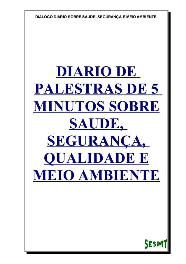 DIALOGO DIARIO SOBRE SAUDE, SEGURANÇA E MEIO AMBIENTE. DIARIO DE PALESTRAS DE 5 MINUTOS SOBRE SAUDE, SEGURANÇA, QUALIDADE ...