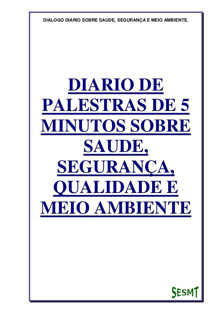 DIALOGO DIARIO SOBRE SAUDE, SEGURANÇA E MEIO AMBIENTE.  DIARIO DEPALESTRAS DE 5MINUTOS SOBRE    SAUDE, SEGURANÇA, QUALIDAD...