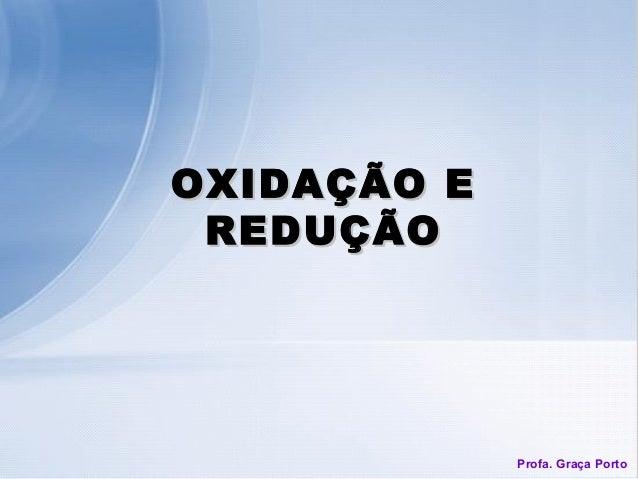 OXIDAÇÃO E REDUÇÃO             Profa. Graça Porto