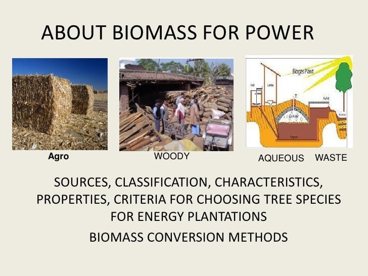 ABOUT BIOMASS FOR POWER Agro            WOODY           AQUEOUS   WASTE  SOURCES, CLASSIFICATION, CHARACTERISTICS,PROPERTI...