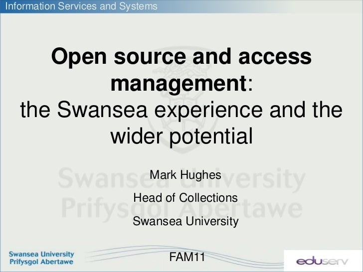 Information Services and Systems      Open source and access           management:   the Swansea experience and the       ...