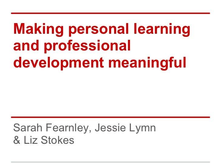 Making personal learningand professionaldevelopment meaningfulSarah Fearnley, Jessie Lymn& Liz Stokes