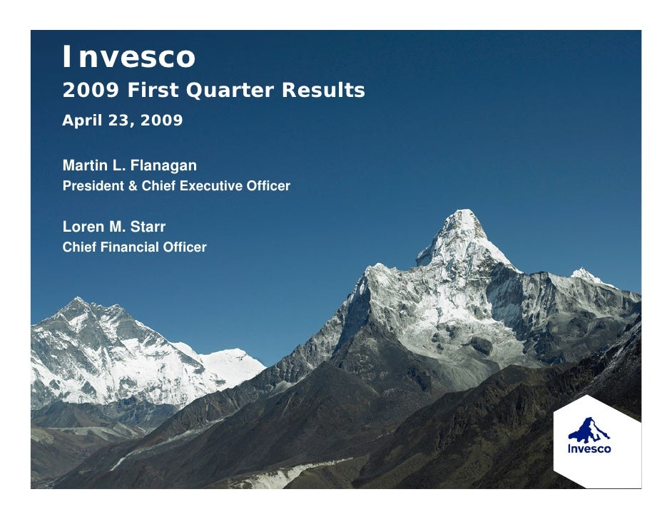 Invesco 2009 First Quarter Results April 23, 2009  Martin L. Flanagan President & Chief Executive Officer   Loren M. Starr...