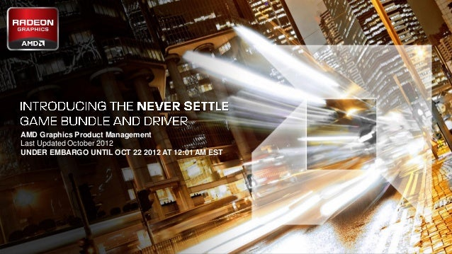 AMD Graphics Product Management      Last Updated October 2012      UNDER EMBARGO UNTIL OCT 22 2012 AT 12:01 AM EST1   Nev...