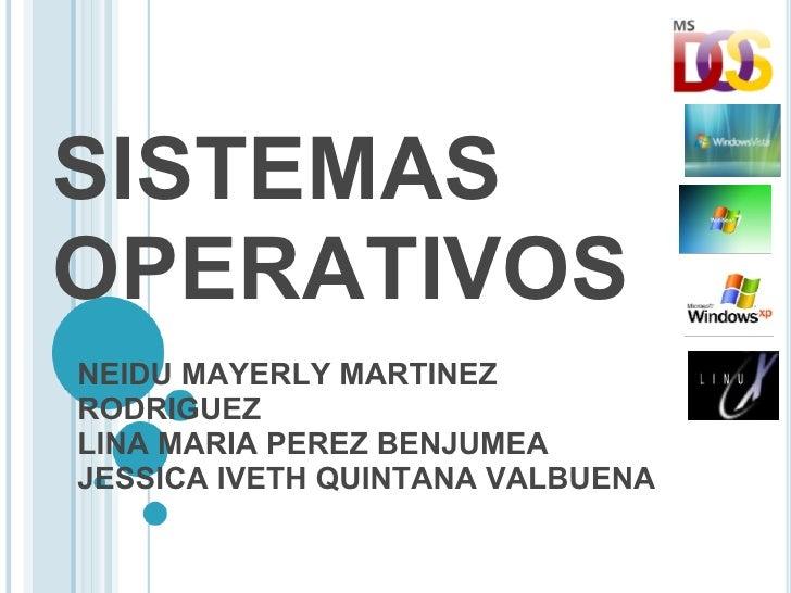 SISTEMASOPERATIVOSNEIDU MAYERLY MARTINEZRODRIGUEZLINA MARIA PEREZ BENJUMEAJESSICA IVETH QUINTANA VALBUENA