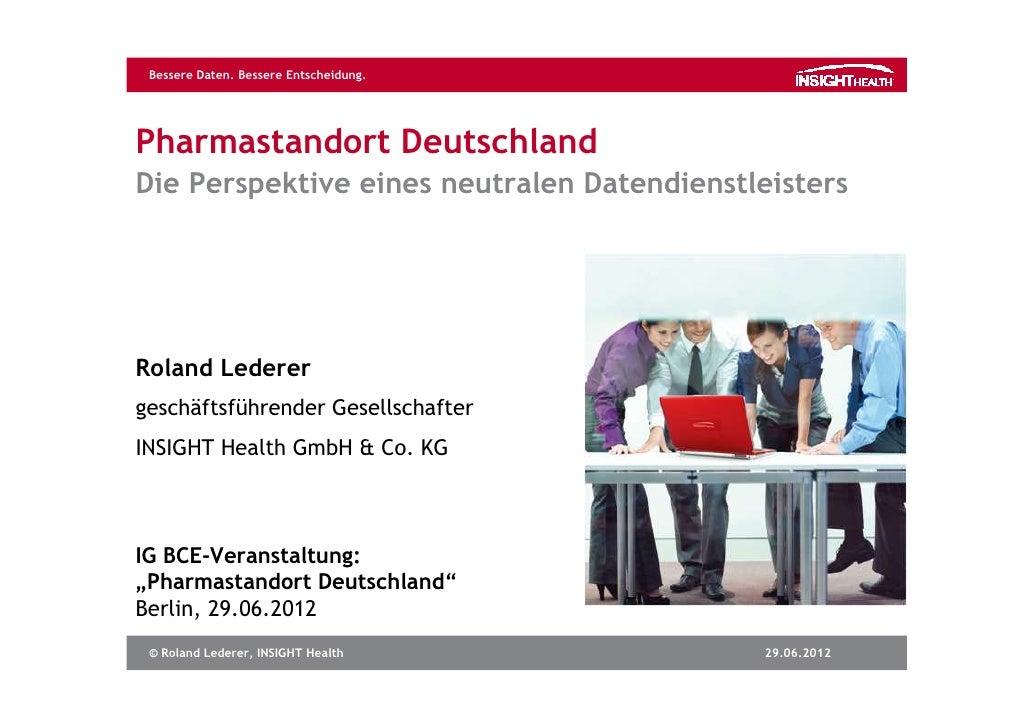 Bessere Daten. Bessere Entscheidung.Pharmastandort DeutschlandDie Perspektive eines neutralen DatendienstleistersRoland Le...