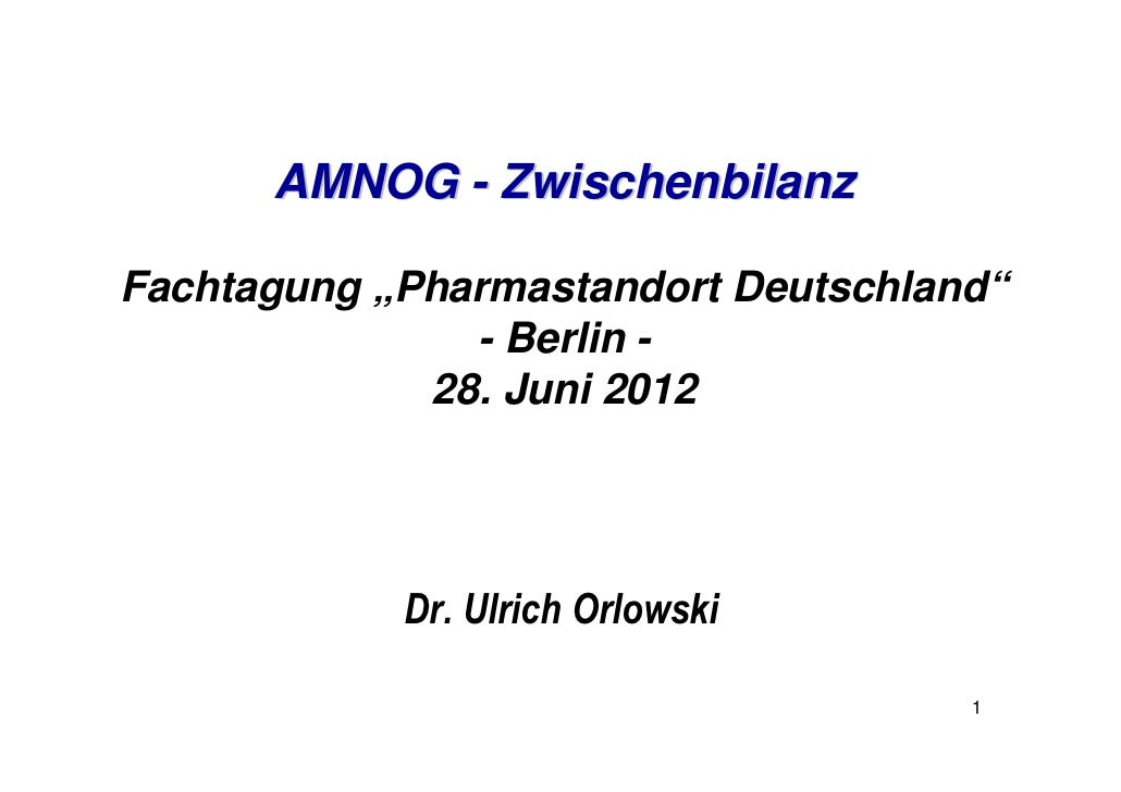 """AMNOG - ZwischenbilanzFachtagung """"Pharmastandort Deutschland""""               - Berlin -             28. Juni 2012          ..."""
