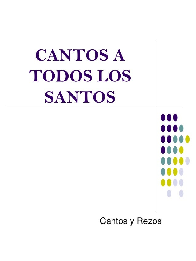 CANTOS A TODOS LOS SANTOS Cantos y Rezos