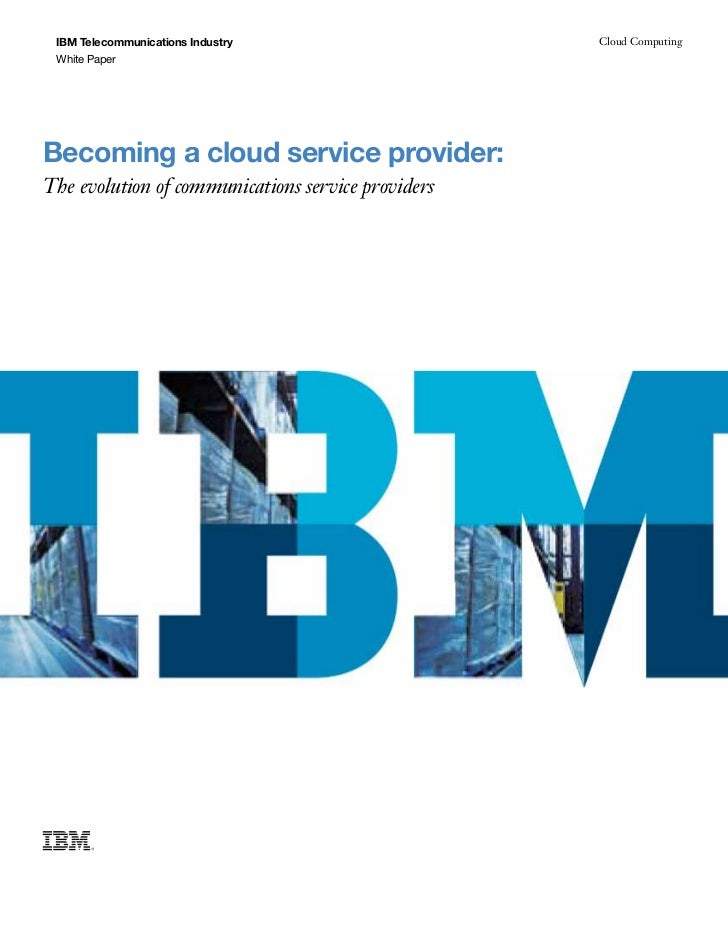 IBM Telecommunications Industry                    Cloud Computing White PaperBecoming a cloud service provider:The evolut...