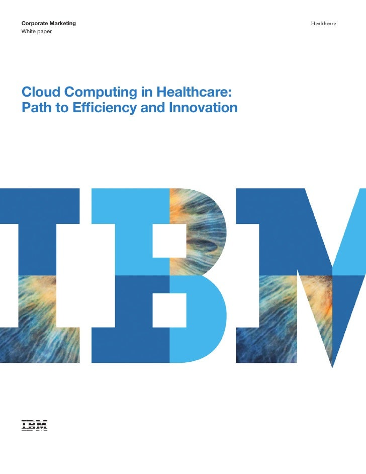 Corporate Marketing                 HealthcareWhite paperCloud Computing in Healthcare:Path to Efficiency and Innovation