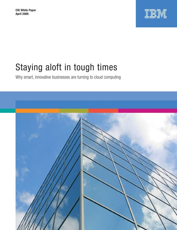 CIO White PaperApril 2009Staying aloft in tough timesWhy smart, innovative businesses are turning to cloud computing