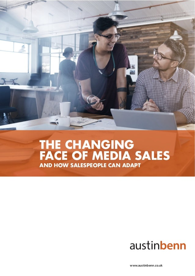 THE CHANGING FACE OF MEDIA SALES AND HOW SALESPEOPLE CAN ADAPT www.austinbenn.co.uk