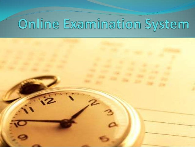 Why Online Exam?  Stored Repository of exams  General problem with time for students  Auto grading  Flexible  Time Sa...