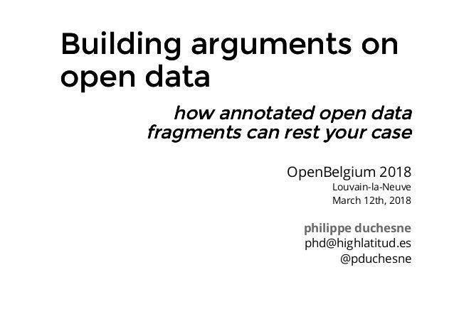 Building arguments onBuilding arguments on open dataopen data philippe duchesne phd@highlatitud.es @pduchesne OpenBelgium ...