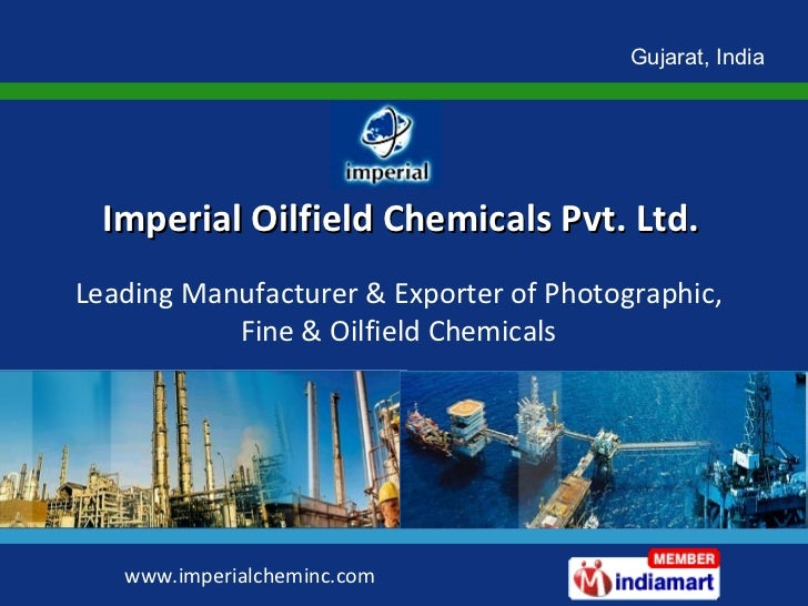 Gujarat, India Imperial Oilfield Chemicals Pvt. Ltd. www.imperialcheminc.com Leading Manufacturer & Exporter of Photograph...
