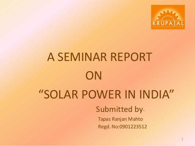 "A SEMINAR REPORT ON ""SOLAR POWER IN INDIA"" Submitted byTapas Ranjan Mahto Regd. No:0901223512 1"