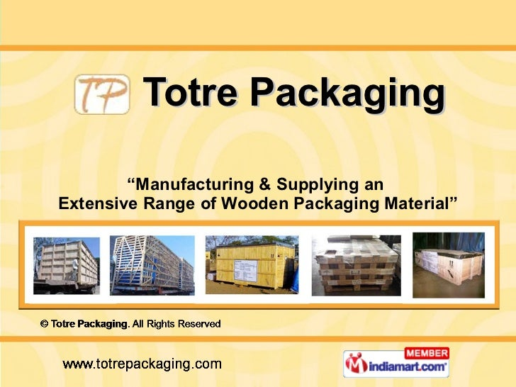 """Totre Packaging """" Manufacturing & Supplying an  Extensive Range of Wooden Packaging Material"""""""