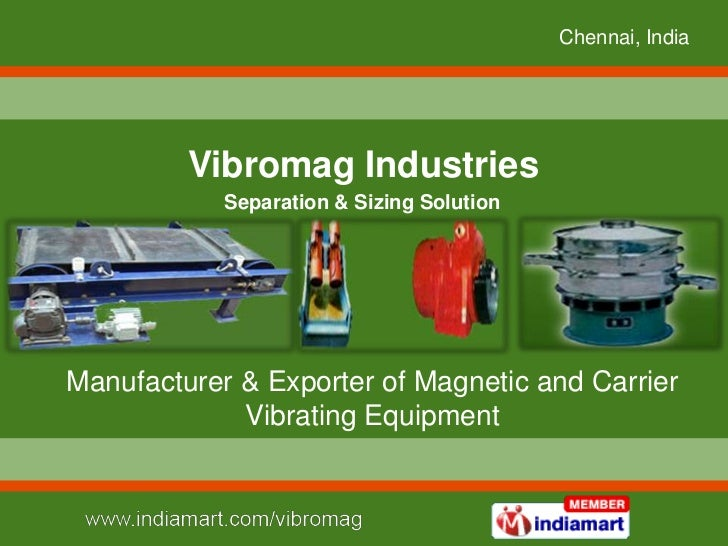 Chennai, India         Vibromag Industries            Separation & Sizing SolutionManufacturer & Exporter of Magnetic and ...