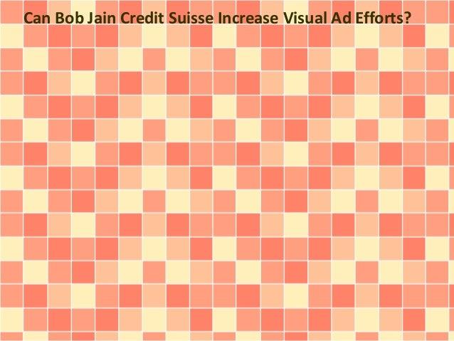 Can Bob Jain Credit Suisse Increase Visual Ad Efforts?