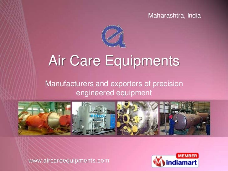 Maharashtra, IndiaAir Care EquipmentsManufacturers and exporters of precision        engineered equipment