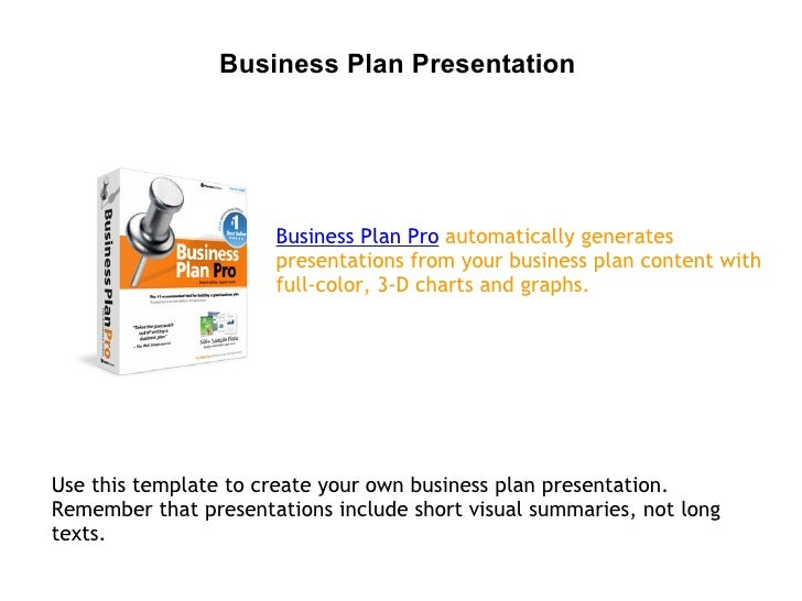 Business Plan Presentation                      Business Plan Pro automatically generates                      presentatio...