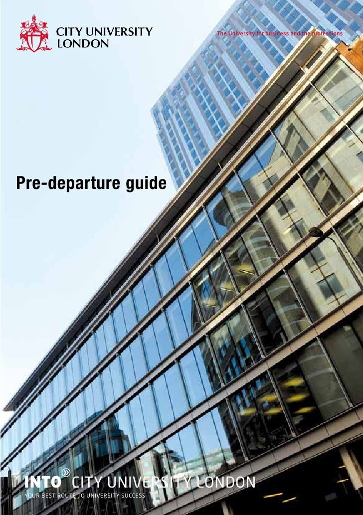 The University for business and the professionsPre-departure guide           gINTO CITY UNIVERSITY LONDON YOUR BEST ROUTE ...
