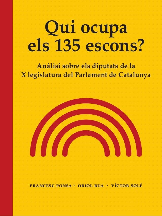 Qui ocupa els 135 escons? Anàlisi sobre els diputats de la X legislatura del Parlament de Catalunya FRANCESC PONSA · ORIOL...