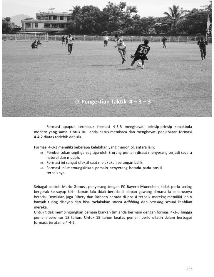 D. Pengertian Taktik 4 – 3 – 3        Formasi apapun termasuk formasi 4-3-3 menghayati prinsip-prinsip sepakbolamodern yan...