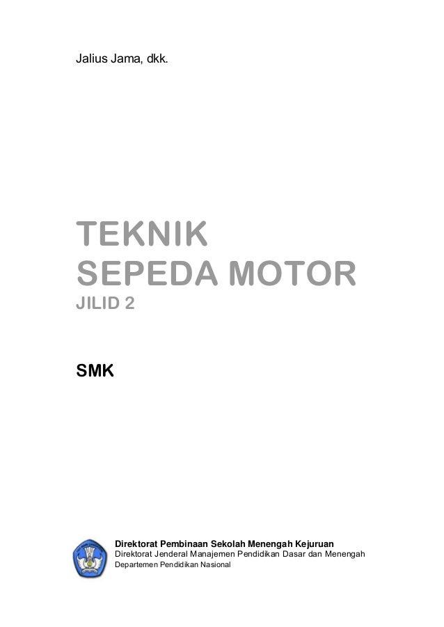 Jalius Jama, dkk. TEKNIK SEPEDA MOTOR JILID 2 SMK Direktorat Pembinaan Sekolah Menengah Kejuruan Direktorat Jenderal Manaj...